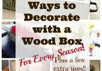 The Ultimate Roundup of Wooden Box Decorating Ideas!